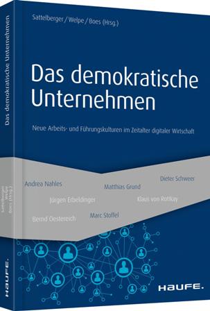 Das Demokratische Unternehmen – Neue Arbeits- Und Führungskulturen Im Zeitalter Digitaler Wirtschaft
