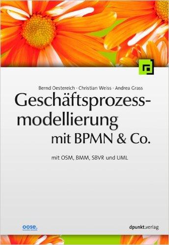 Geschäftsprozessmodellierung Mit BPMN & Co.: Mit OSM, BMM, SBVR Und UML