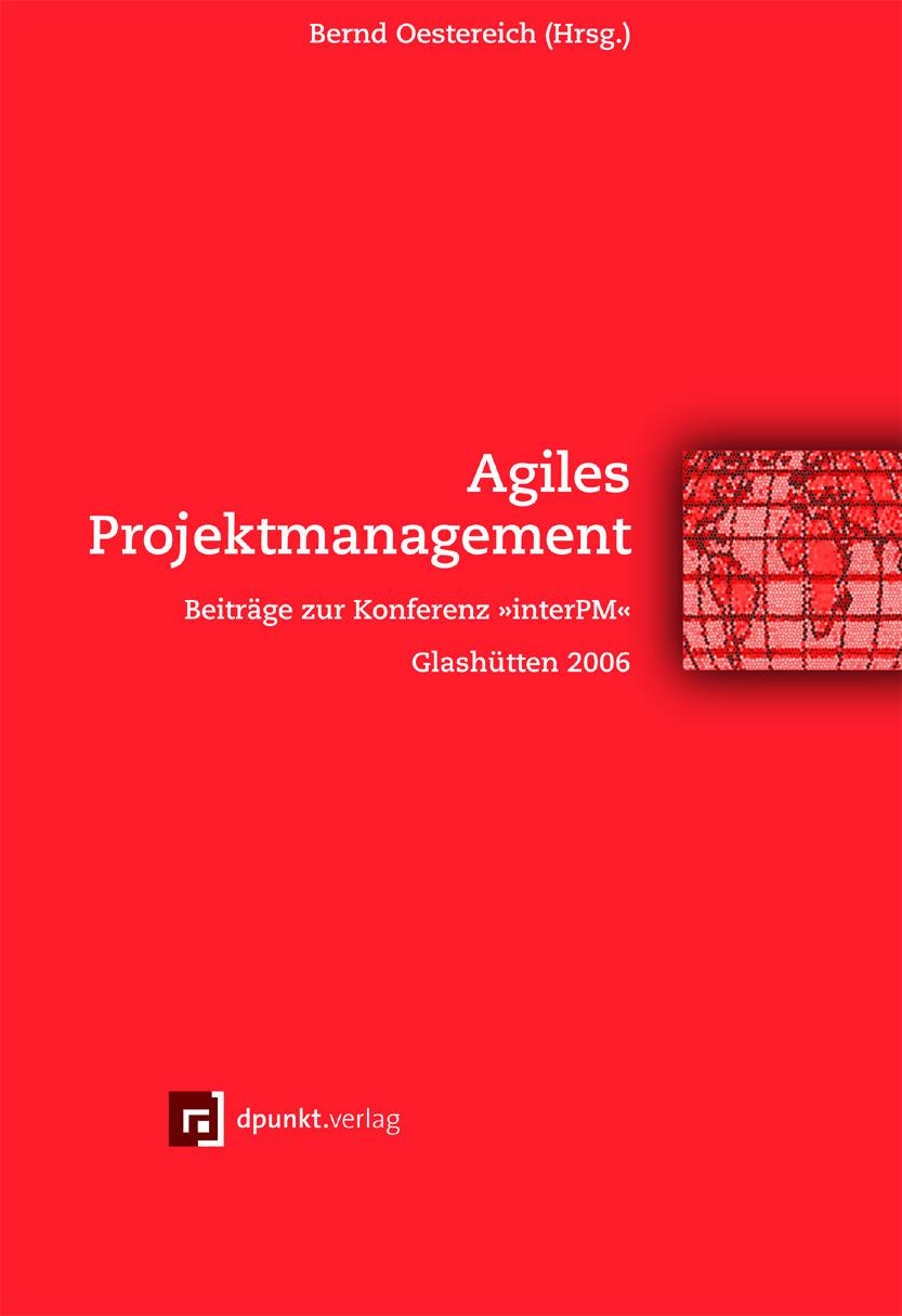 Agiles Projektmanagement: Beiträge Zur Konferenz InterPM 2006